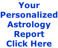 Your  Personalized Astrology Report Click Here